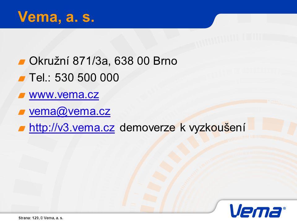 Strana: 129, © Vema, a. s. Vema, a. s. Okružní 871/3a, 638 00 Brno Tel.: 530 500 000 www.vema.cz vema@vema.cz http://v3.vema.czhttp://v3.vema.cz demov