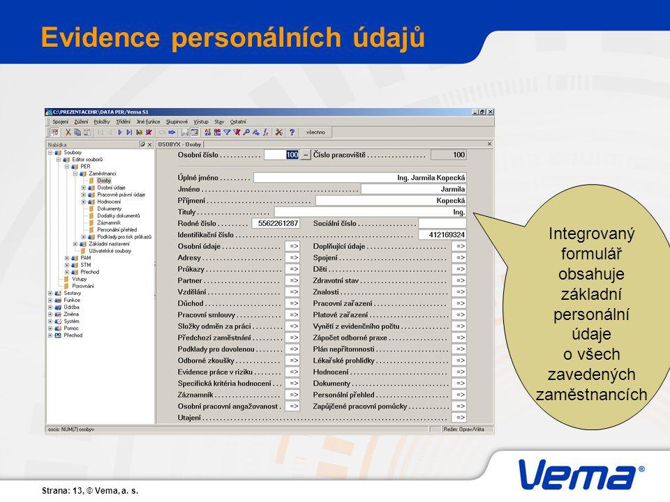 Strana: 13, © Vema, a. s. Evidence personálních údajů Integrovaný formulář obsahuje základní personální údaje o všech zavedených zaměstnancích