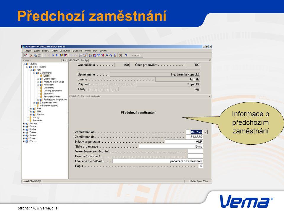 Strana: 14, © Vema, a. s. Předchozí zaměstnání Informace o předchozím zaměstnání