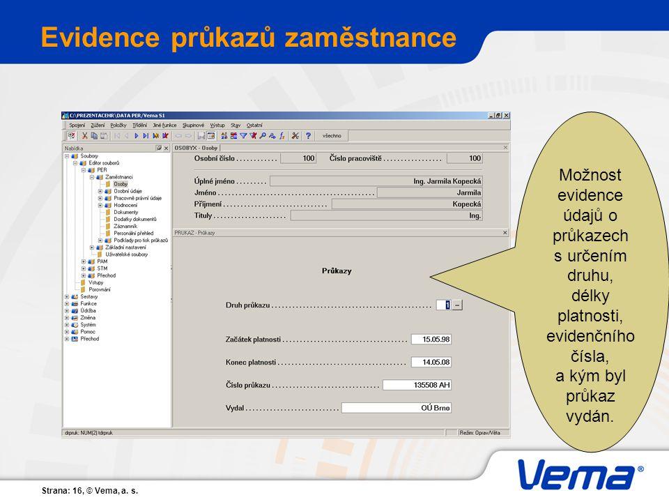 Strana: 16, © Vema, a. s. Evidence průkazů zaměstnance Možnost evidence údajů o průkazech s určením druhu, délky platnosti, evidenčního čísla, a kým b