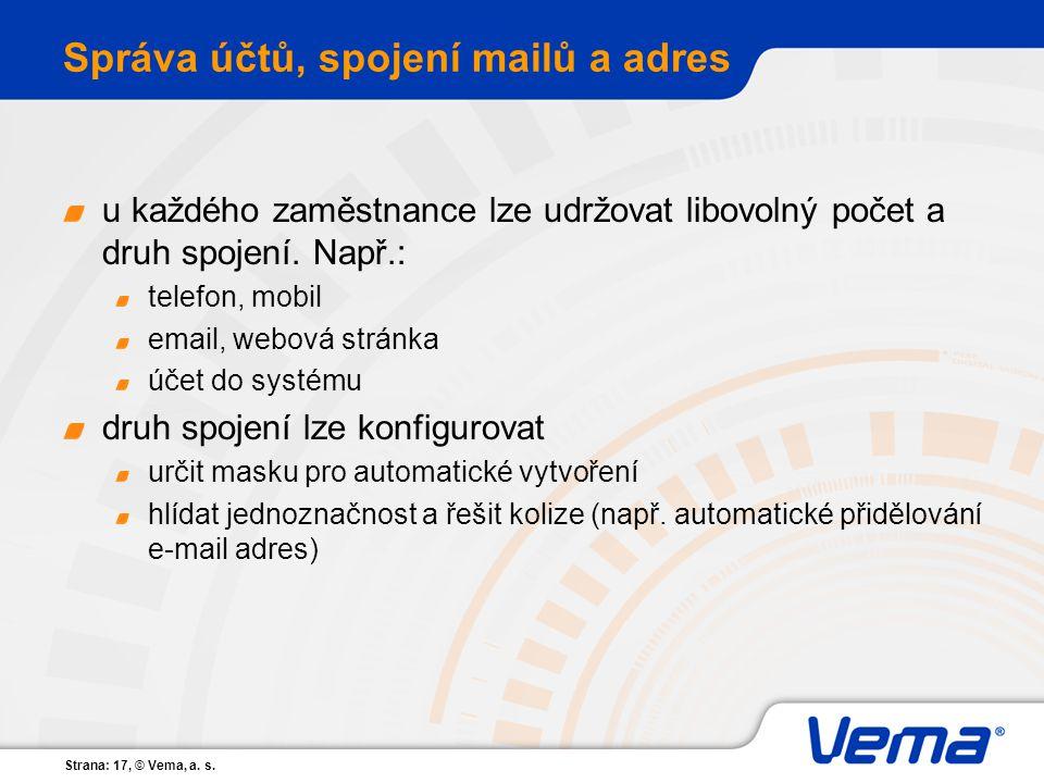 Strana: 17, © Vema, a. s. Správa účtů, spojení mailů a adres u každého zaměstnance lze udržovat libovolný počet a druh spojení. Např.: telefon, mobil