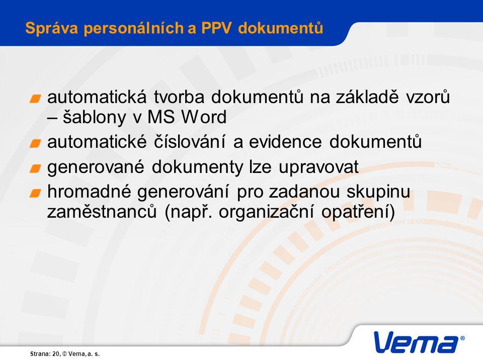 Strana: 20, © Vema, a. s. Správa personálních a PPV dokumentů automatická tvorba dokumentů na základě vzorů – šablony v MS Word automatické číslování