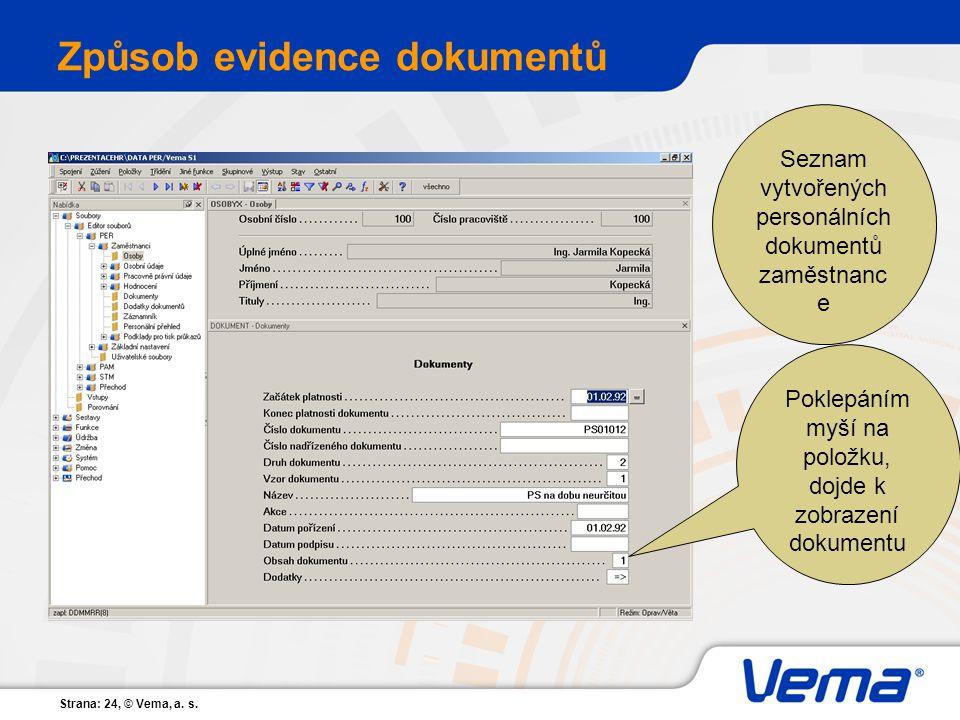 Strana: 24, © Vema, a. s. Způsob evidence dokumentů Seznam vytvořených personálních dokumentů zaměstnanc e Poklepáním myší na položku, dojde k zobraze