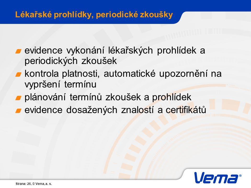Strana: 26, © Vema, a. s. Lékařské prohlídky, periodické zkoušky evidence vykonání lékařských prohlídek a periodických zkoušek kontrola platnosti, aut