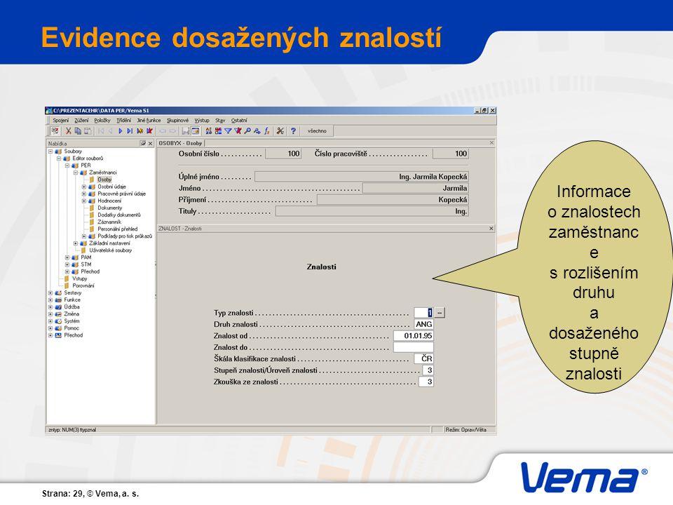 Strana: 29, © Vema, a. s. Evidence dosažených znalostí Informace o znalostech zaměstnanc e s rozlišením druhu a dosaženého stupně znalosti