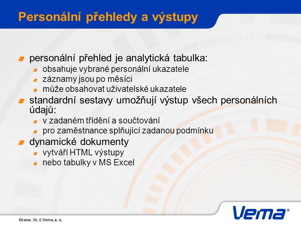 Strana: 36, © Vema, a. s. Personální přehledy a výstupy personální přehled je analytická tabulka: obsahuje vybrané personální ukazatele záznamy jsou p