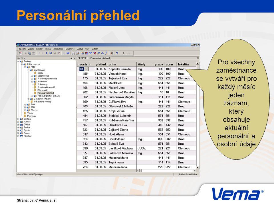 Strana: 37, © Vema, a. s. Personální přehled Pro všechny zaměstnance se vytváří pro každý měsíc jeden záznam, který obsahuje aktuální personální a oso
