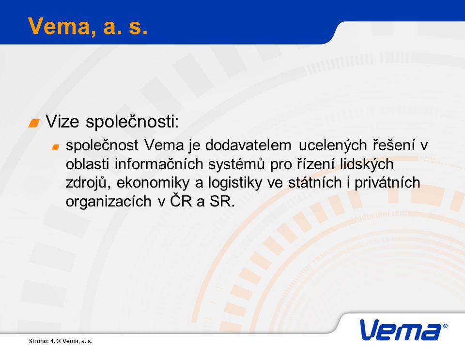 Strana: 4, © Vema, a. s. Vema, a. s. Vize společnosti: společnost Vema je dodavatelem ucelených řešení v oblasti informačních systémů pro řízení lidsk