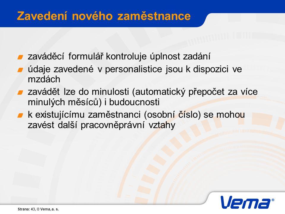 Strana: 43, © Vema, a. s. Zavedení nového zaměstnance zaváděcí formulář kontroluje úplnost zadání údaje zavedené v personalistice jsou k dispozici ve