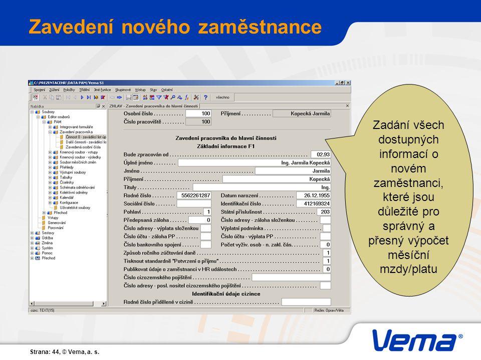 Strana: 44, © Vema, a. s. Zavedení nového zaměstnance Zadání všech dostupných informací o novém zaměstnanci, které jsou důležité pro správný a přesný