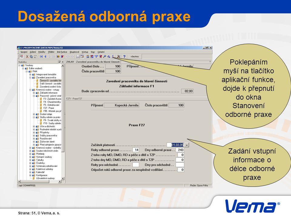 Strana: 51, © Vema, a. s. Dosažená odborná praxe Zadání vstupní informace o délce odborné praxe Poklepáním myší na tlačítko aplikační funkce, dojde k