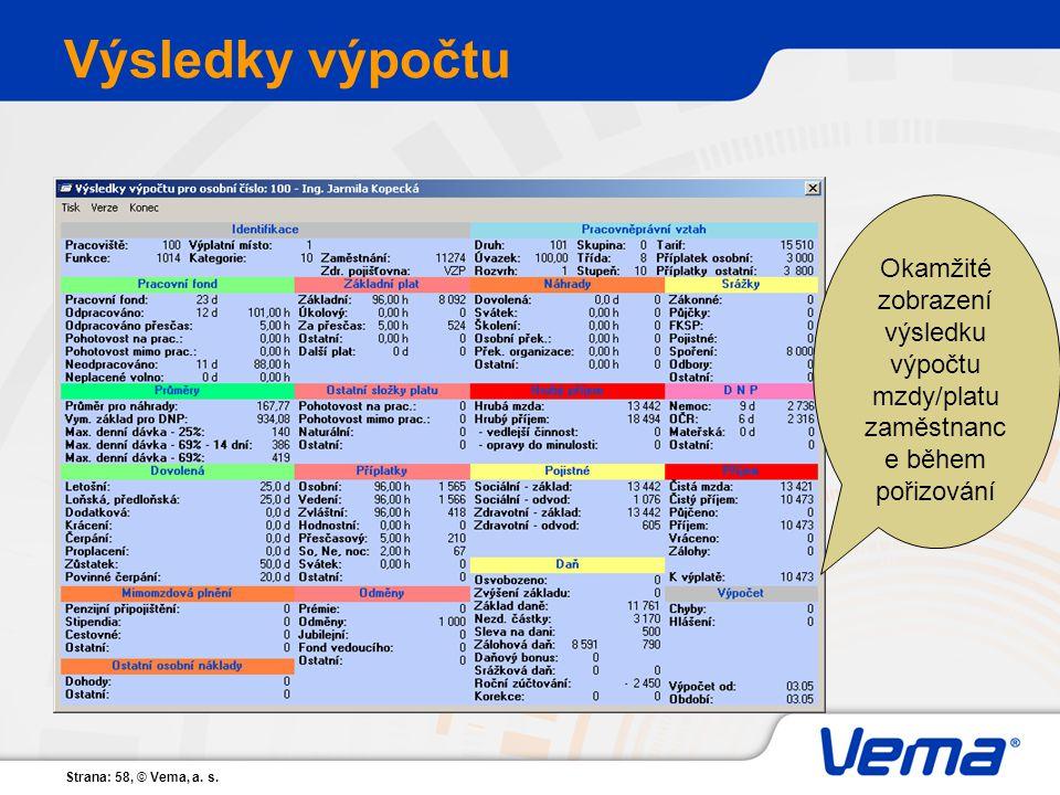 Strana: 58, © Vema, a. s. Výsledky výpočtu Okamžité zobrazení výsledku výpočtu mzdy/platu zaměstnanc e během pořizování