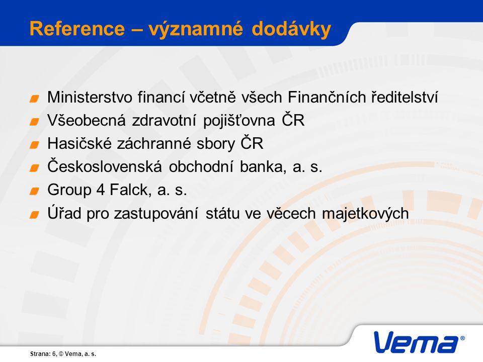 Strana: 6, © Vema, a. s. Reference – významné dodávky Ministerstvo financí včetně všech Finančních ředitelství Všeobecná zdravotní pojišťovna ČR Hasič