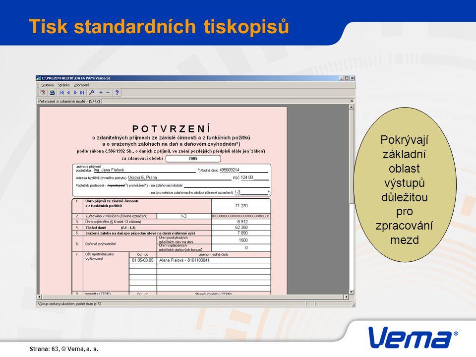 Strana: 63, © Vema, a. s. Tisk standardních tiskopisů Pokrývají základní oblast výstupů důležitou pro zpracování mezd