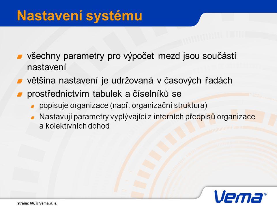 Strana: 66, © Vema, a. s. Nastavení systému všechny parametry pro výpočet mezd jsou součástí nastavení většina nastavení je udržovaná v časových řadác