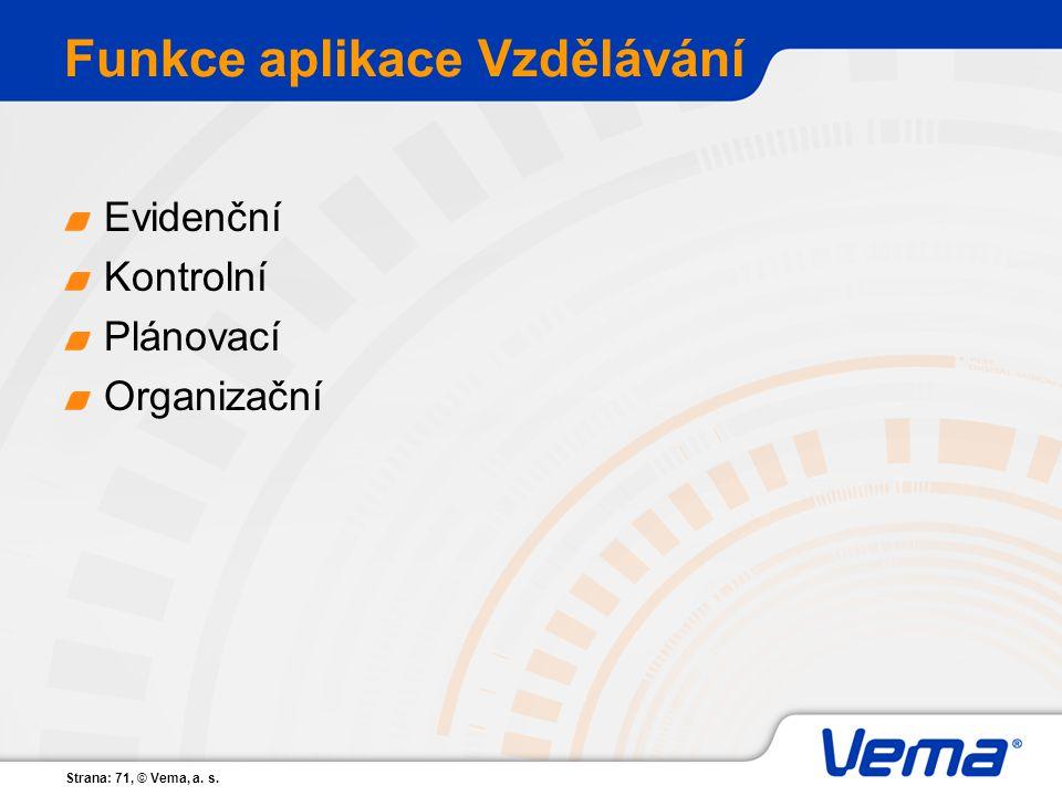 Strana: 71, © Vema, a. s. Funkce aplikace Vzdělávání Evidenční Kontrolní Plánovací Organizační