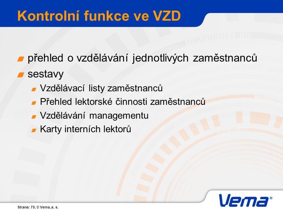 Strana: 79, © Vema, a. s. Kontrolní funkce ve VZD přehled o vzdělávání jednotlivých zaměstnanců sestavy Vzdělávací listy zaměstnanců Přehled lektorské