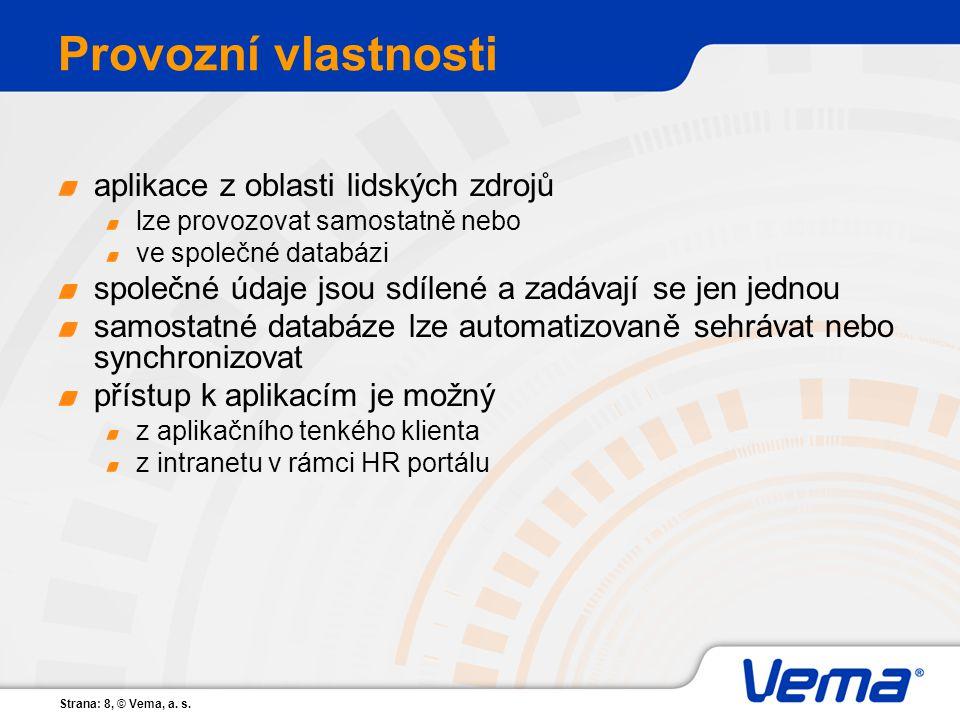 Strana: 8, © Vema, a. s. Provozní vlastnosti aplikace z oblasti lidských zdrojů lze provozovat samostatně nebo ve společné databázi společné údaje jso