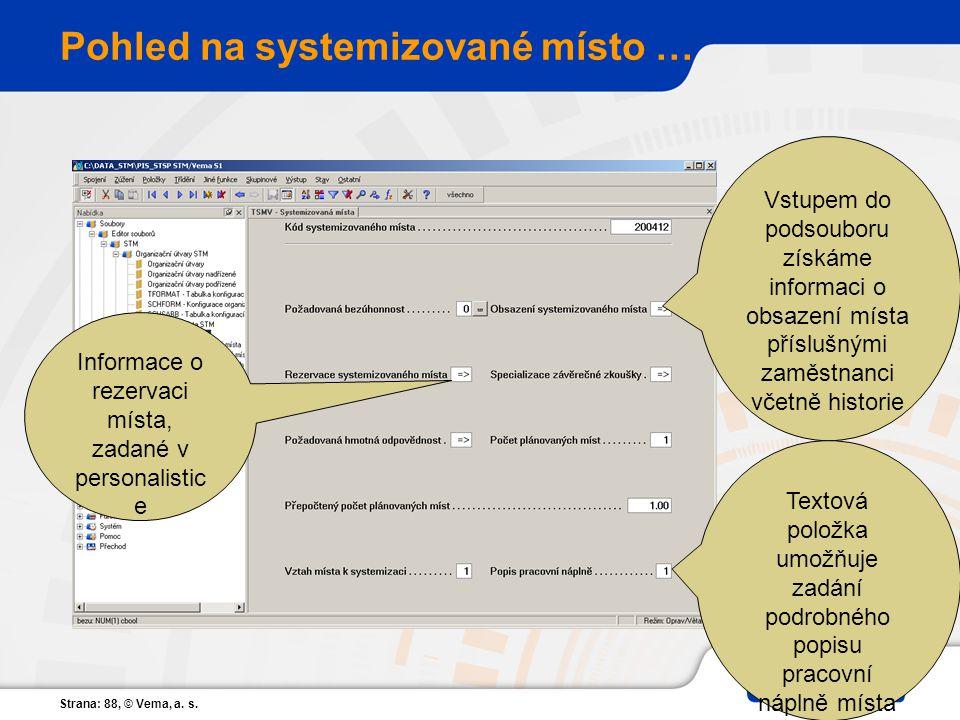 Strana: 88, © Vema, a. s. Pohled na systemizované místo … Informace o rezervaci místa, zadané v personalistic e Vstupem do podsouboru získáme informac