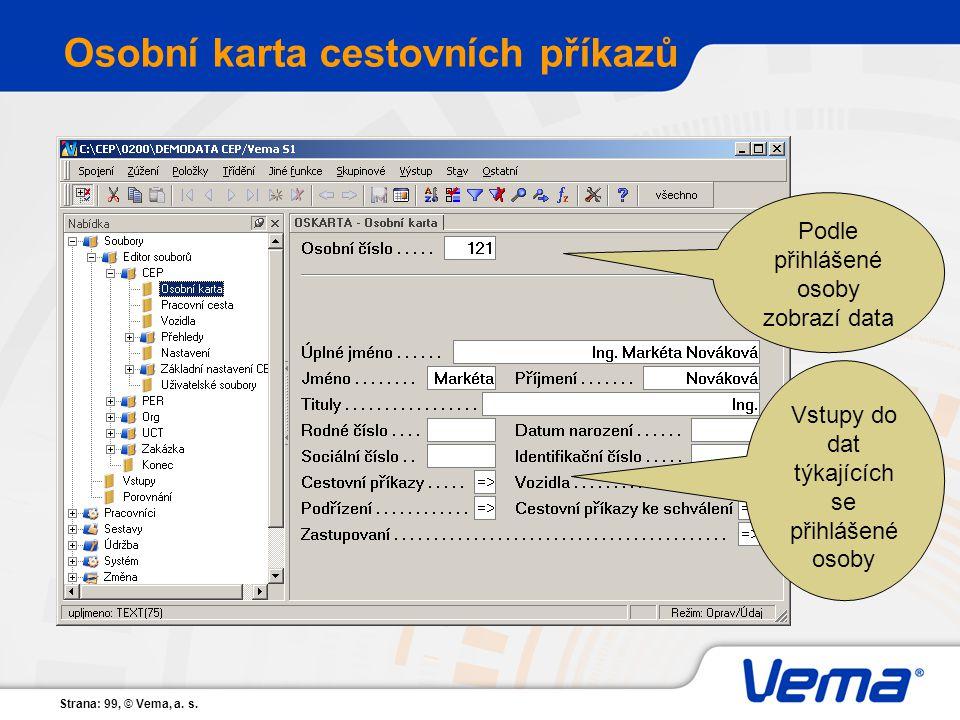 Strana: 99, © Vema, a. s. Osobní karta cestovních příkazů Podle přihlášené osoby zobrazí data Vstupy do dat týkajících se přihlášené osoby