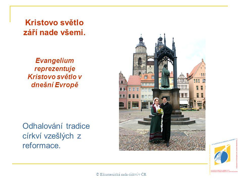 © Ekumenická rada církví v ČR Odhalování tradice církví vzešlých z reformace.