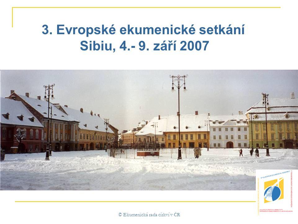 © Ekumenická rada církví v ČR 3. Evropské ekumenické setkání Sibiu, 4.- 9. září 2007