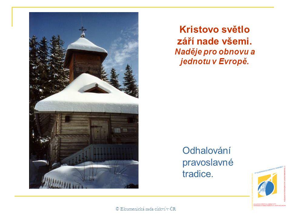 © Ekumenická rada církví v ČR Odhalování pravoslavné tradice.