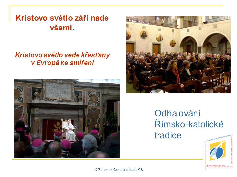 © Ekumenická rada církví v ČR Odhalování Římsko-katolické tradice Kristovo světlo září nade všemi.