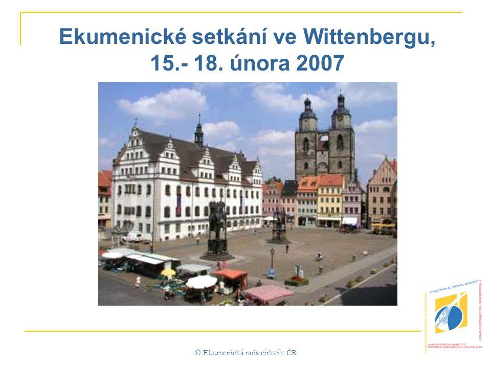 © Ekumenická rada církví v ČR Ekumenické setkání ve Wittenbergu, 15.- 18. února 2007