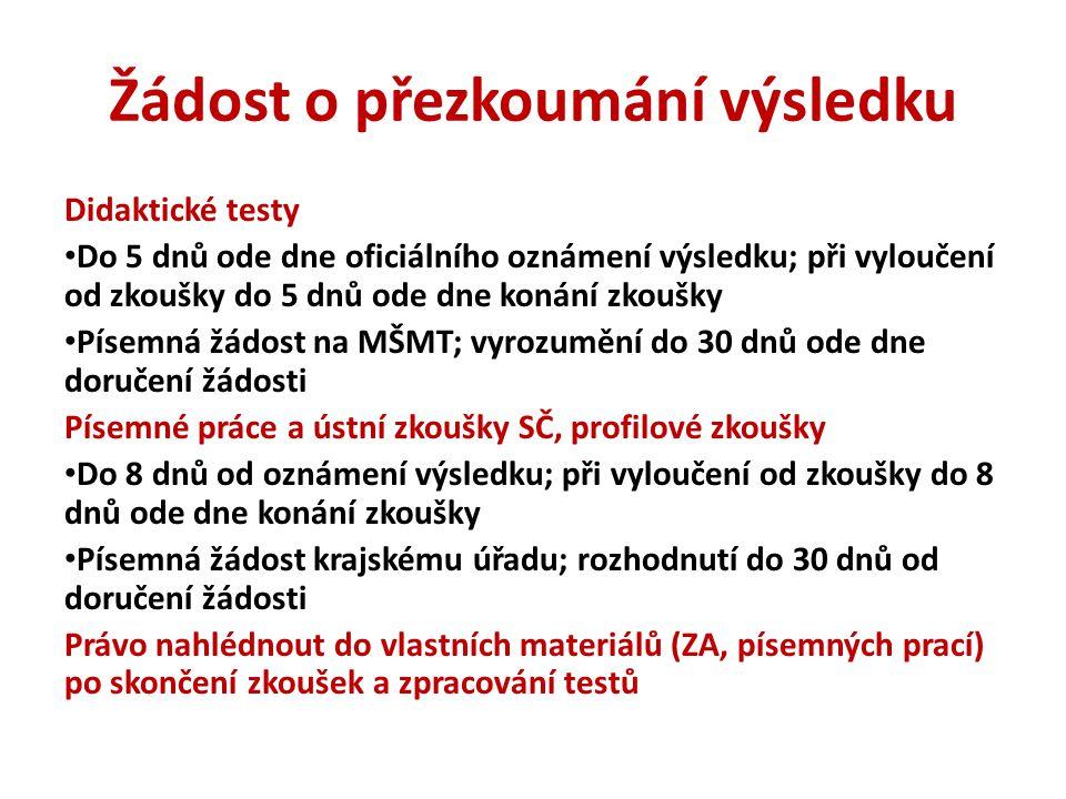 Žádost o přezkoumání výsledku Didaktické testy • Do 5 dnů ode dne oficiálního oznámení výsledku; při vyloučení od zkoušky do 5 dnů ode dne konání zkou