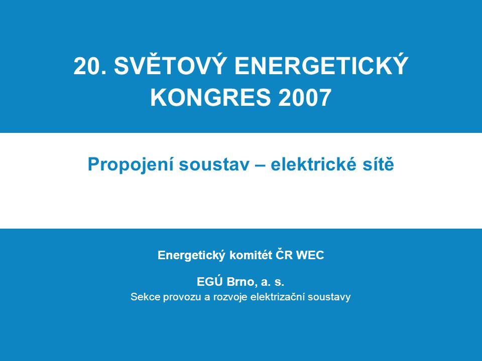 20. SVĚTOVÝ ENERGETICKÝ KONGRES 2007 Propojení soustav – elektrické sítě Energetický komitét ČR WEC EGÚ Brno, a. s. Sekce provozu a rozvoje elektrizač