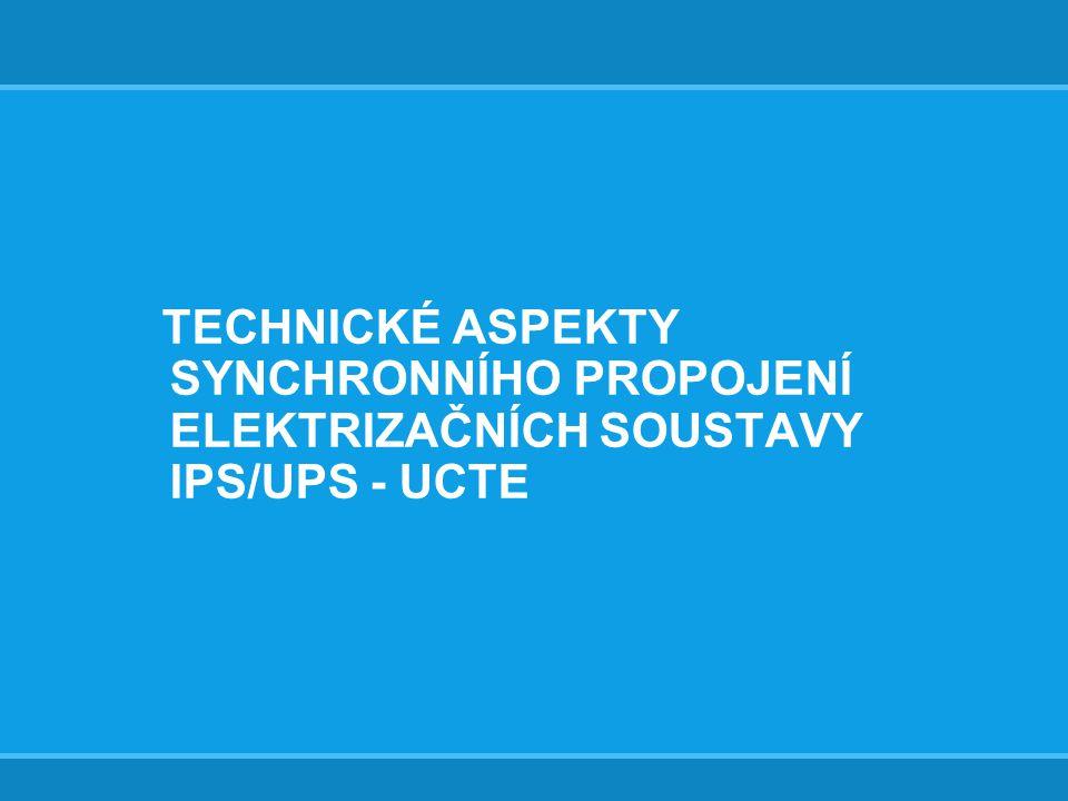TECHNICKÉ ASPEKTY SYNCHRONNÍHO PROPOJENÍ ELEKTRIZAČNÍCH SOUSTAVY IPS/UPS - UCTE