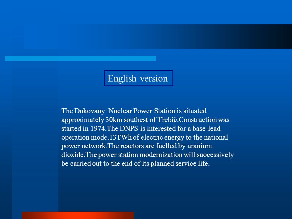 English version The Dukovany Nuclear Power Station is situated approximately 30km southest of Třebíč.Construction was started in 1974.The DNPS is inte