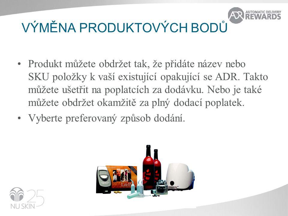 VÝMĚNA PRODUKTOVÝCH BODŮ •Produkt můžete obdržet tak, že přidáte název nebo SKU položky k vaší existující opakující se ADR.