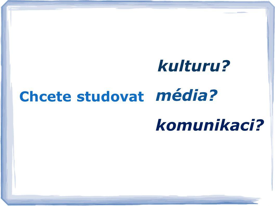 média? kulturu? komunikaci? Chcete studovat