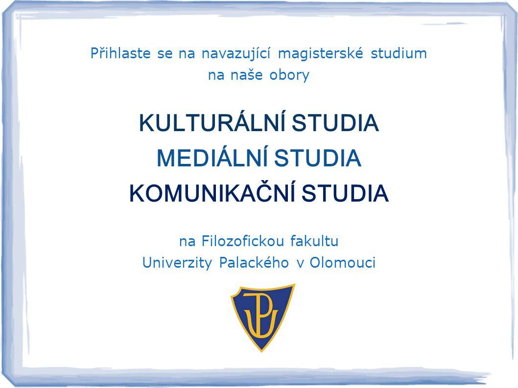 Přihlaste se na navazující magisterské studium na naše obory KULTURÁLNÍ STUDIA MEDIÁLNÍ STUDIA KOMUNIKAČNÍ STUDIA na Filozofickou fakultu Univerzity Palackého v Olomouci