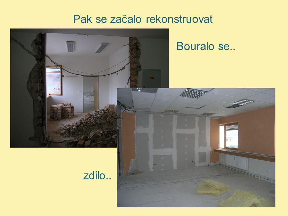 Pak se začalo rekonstruovat Bouralo se.. zdilo..