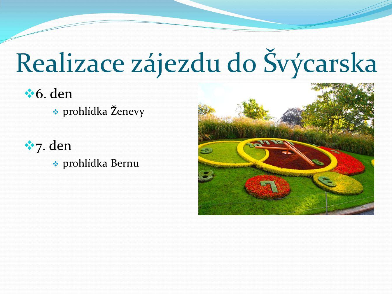 Realizace zájezdu do Švýcarska  6. den  prohlídka Ženevy  7. den  prohlídka Bernu