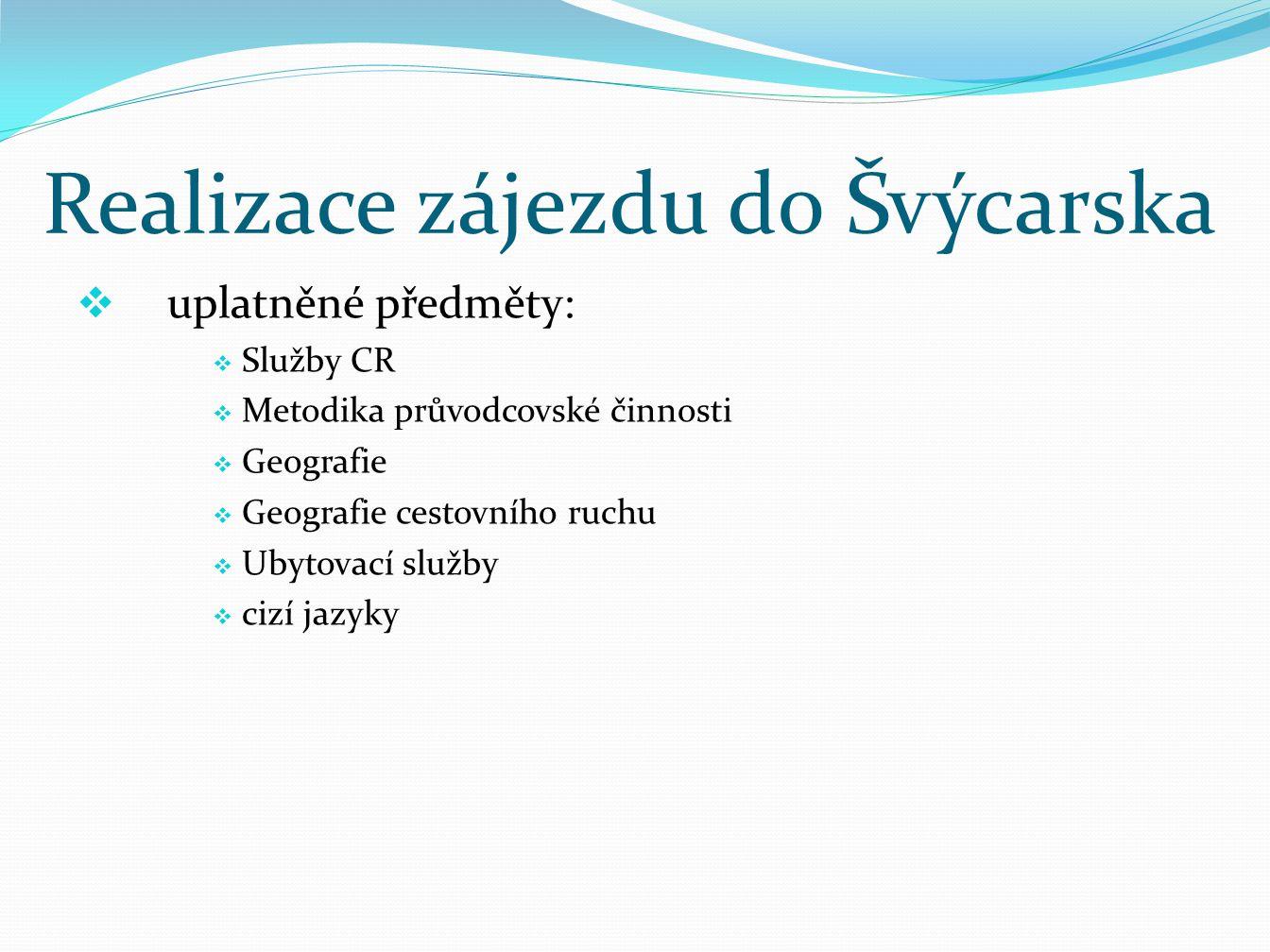 Realizace zájezdu do Švýcarska  uplatněné předměty:  Služby CR  Metodika průvodcovské činnosti  Geografie  Geografie cestovního ruchu  Ubytovací služby  cizí jazyky