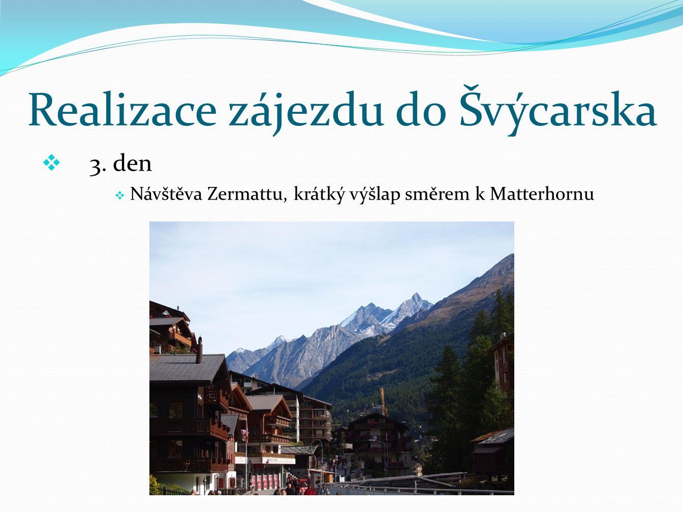 Realizace zájezdu do Švýcarska  3. den  Návštěva Zermattu, krátký výšlap směrem k Matterhornu