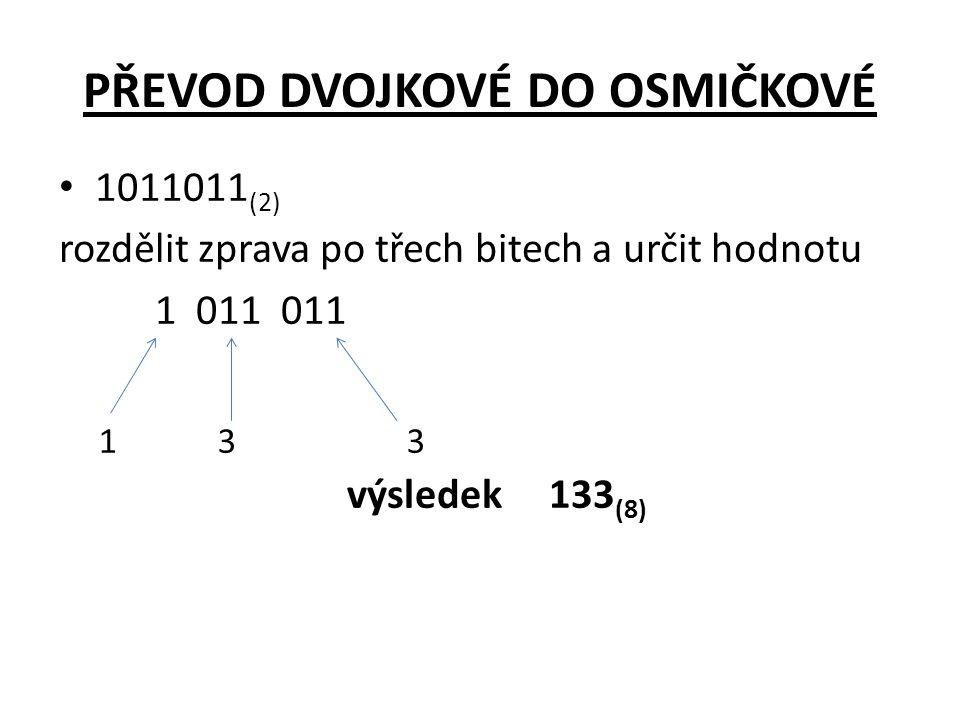 PŘEVOD DVOJKOVÉ DO OSMIČKOVÉ • 1011011 (2) rozdělit zprava po třech bitech a určit hodnotu 1 011 011 výsledek 133 (8) 331
