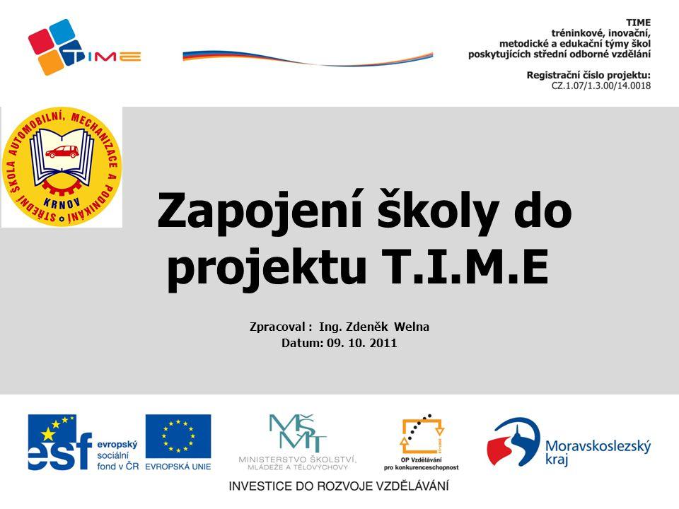 Zapojení školy do projektu T.I.M.E Zpracoval : Ing. Zdeněk Welna Datum: 09. 10. 2011
