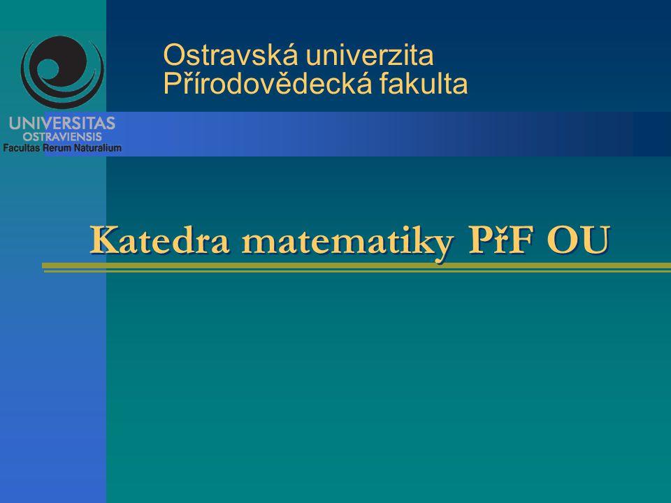 Katedra matematiky PřF OU Ostravská univerzita Přírodovědecká fakulta