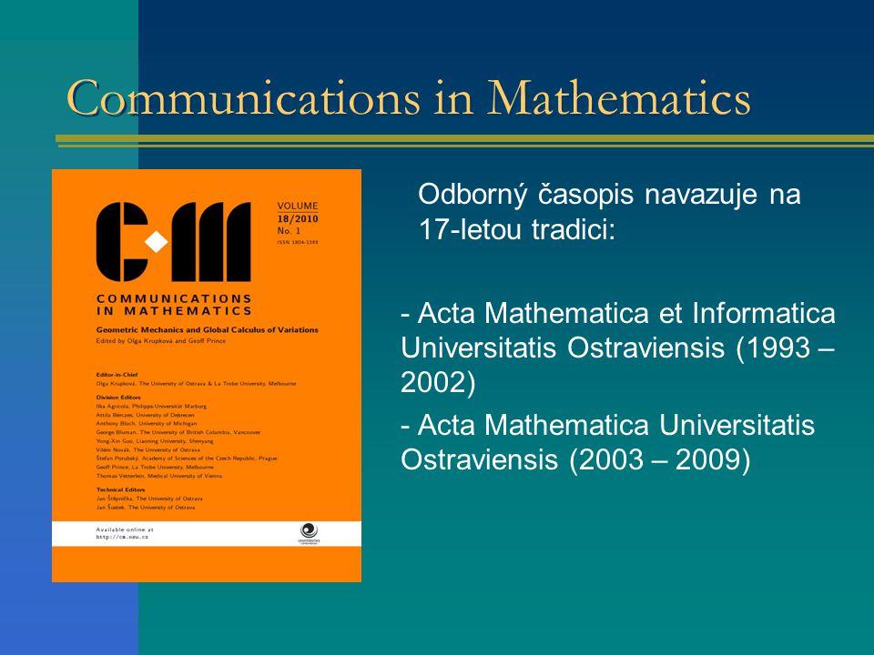 Communications in Mathematics Odborný časopis navazuje na 17-letou tradici: - - Acta Mathematica et Informatica Universitatis Ostraviensis (1993 – 200