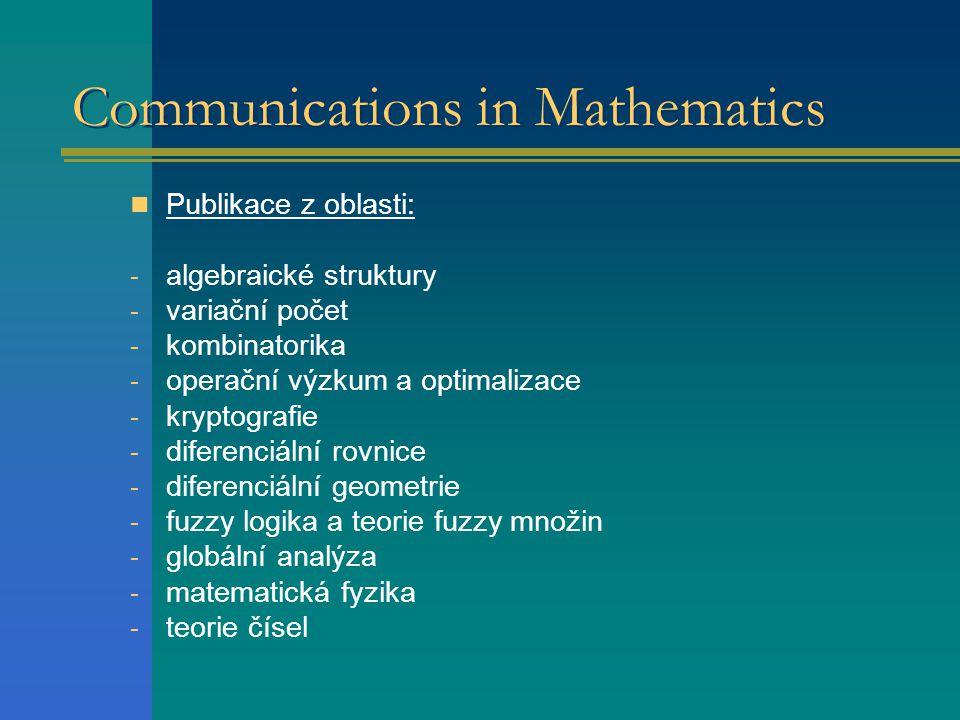 Communications in Mathematics  Publikace z oblasti: - algebraické struktury - variační počet - kombinatorika - operační výzkum a optimalizace - krypt