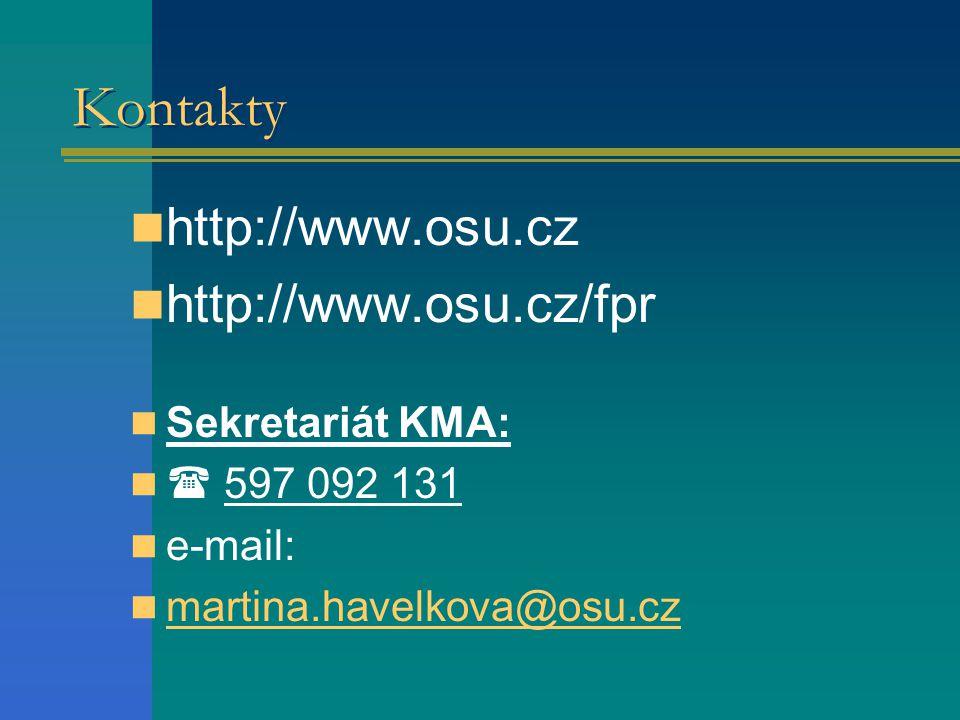 Kontakty  http://www.osu.cz  http://www.osu.cz/fpr  Sekretariát KMA:   597 092 131  e-mail:  martina.havelkova@osu.cz