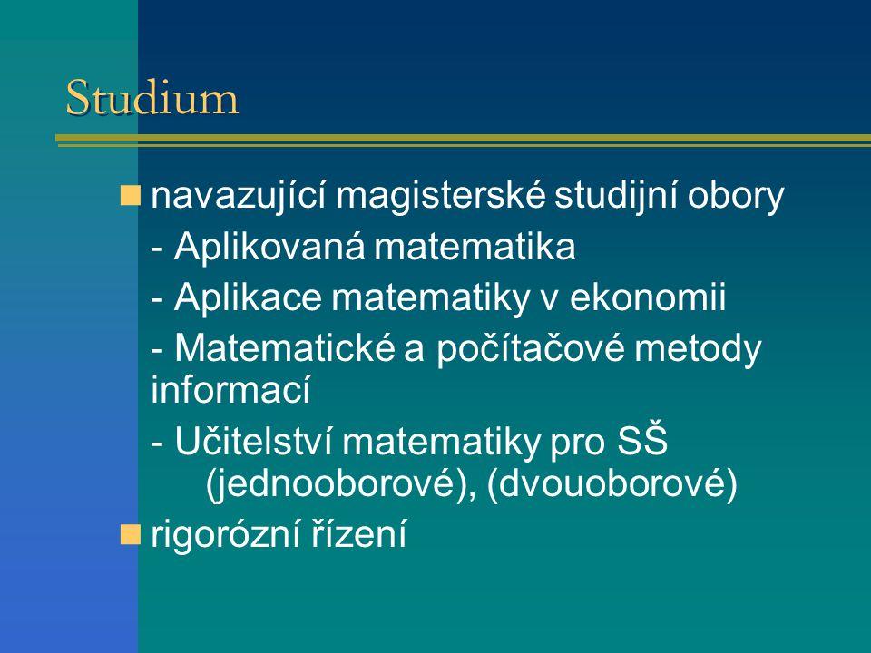 Studium  doktorské studijní obory - Aplikovaná matematika - Aplikovaná algebra - Fuzzy modelování  profesorské a habilitační řízení v oboru Aplikovaná matematika