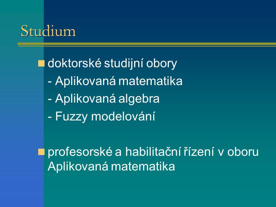 Studium  doktorské studijní obory - Aplikovaná matematika - Aplikovaná algebra - Fuzzy modelování  profesorské a habilitační řízení v oboru Aplikova