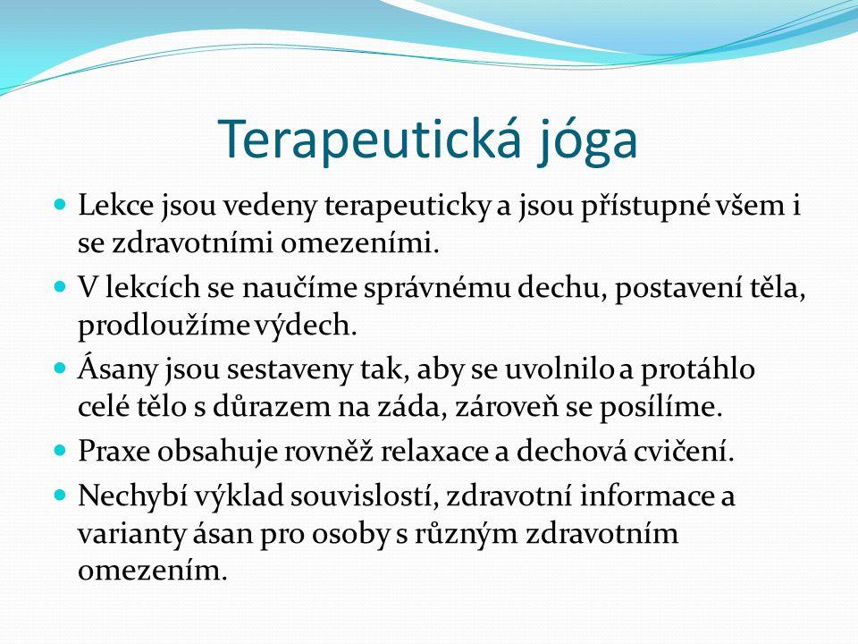 Terapeutická jóga  Lekce jsou vedeny terapeuticky a jsou přístupné všem i se zdravotními omezeními.  V lekcích se naučíme správnému dechu, postavení