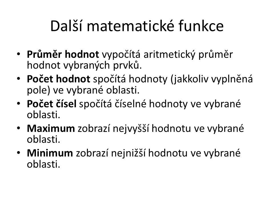 Další matematické funkce • Průměr hodnot vypočítá aritmetický průměr hodnot vybraných prvků. • Počet hodnot spočítá hodnoty (jakkoliv vyplněná pole) v